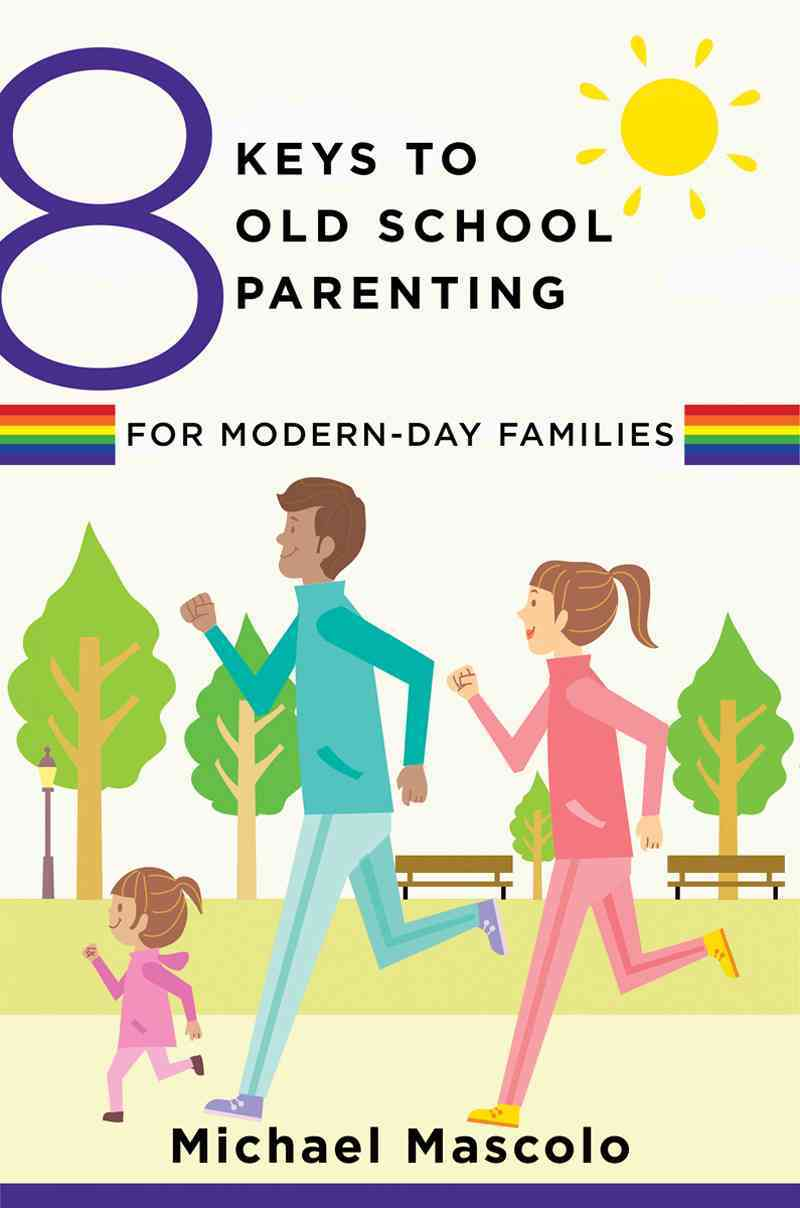 8 Keys to Old School Parenting for Modern-day Families By Mascolo, Michael