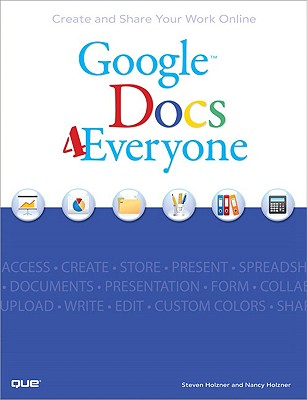 Google Docs 4 Everyone By Holzner, Steven/ Holzner, Nancy